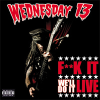 Wednesday 13 - F**k it - We'll do it LIVE
